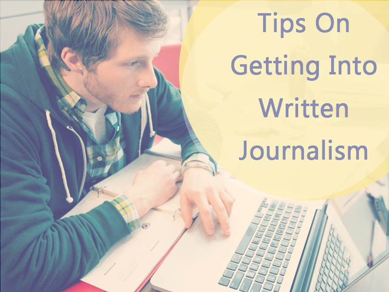 Tips On Getting Into Written_Journalism